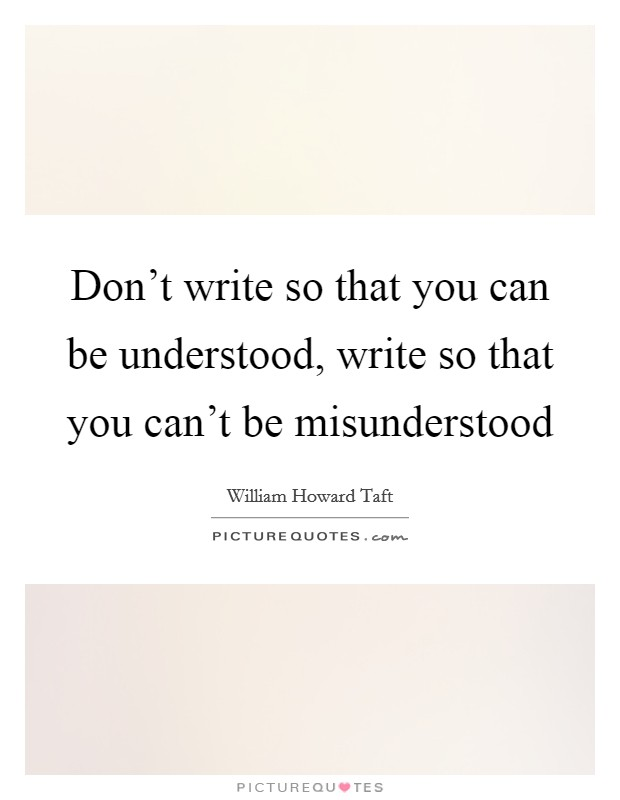 Don't write so that you can be understood, write so that you can't be misunderstood Picture Quote #1