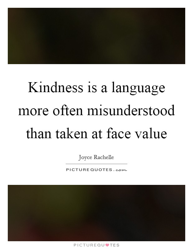 Kindness is a language more often misunderstood than taken at face value Picture Quote #1