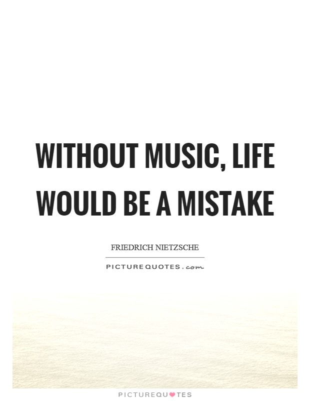 Without music, life would be a mistake Picture Quote #1