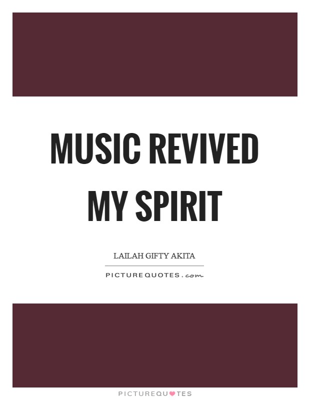Music revived my spirit Picture Quote #1