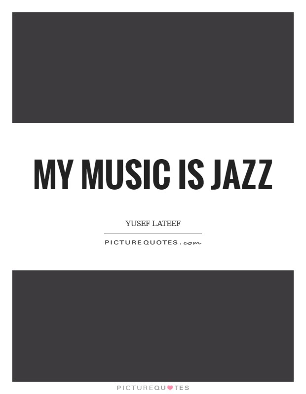 My music is jazz Picture Quote #1
