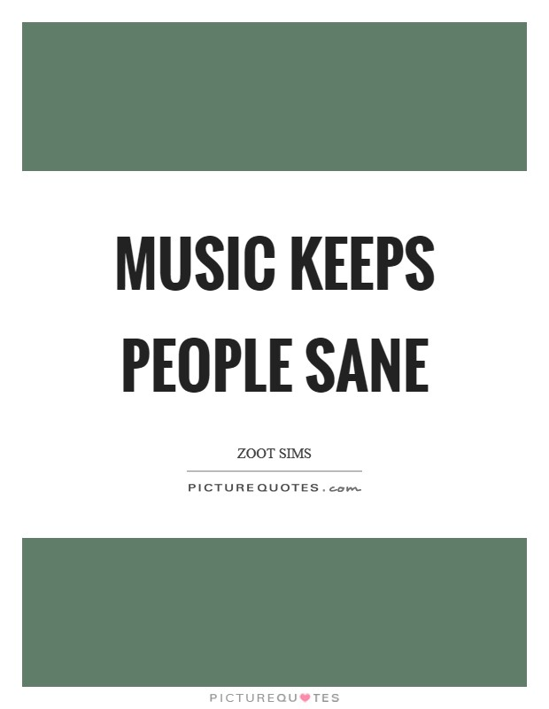 Music keeps people sane Picture Quote #1