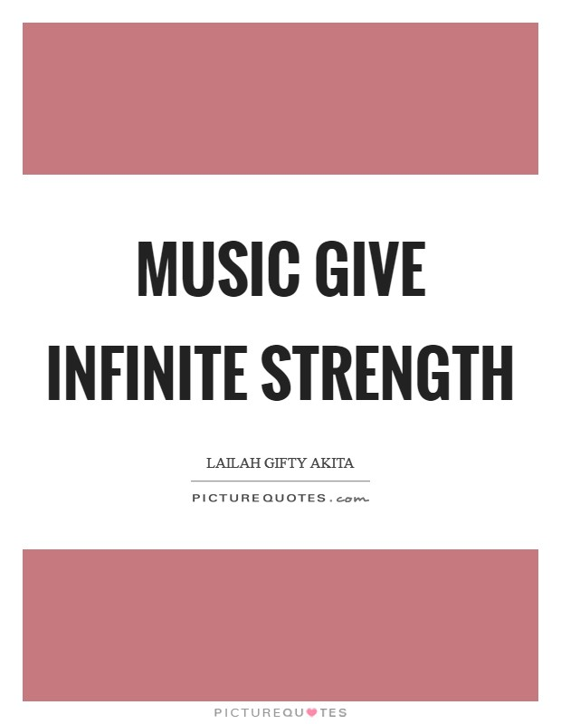 Music give infinite strength Picture Quote #1