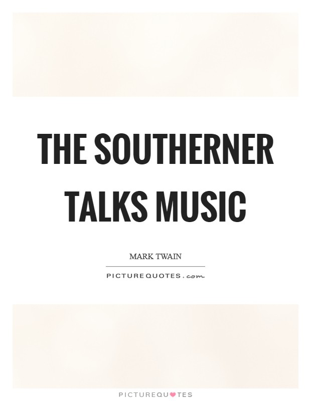 The southerner talks music Picture Quote #1