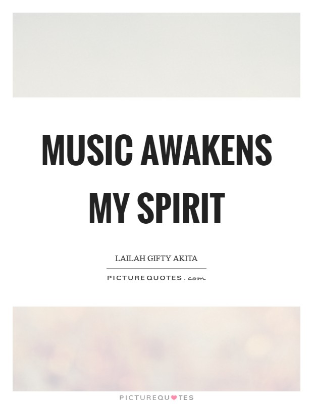 Music awakens my spirit Picture Quote #1