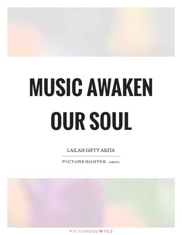Music awaken our soul Picture Quote #1