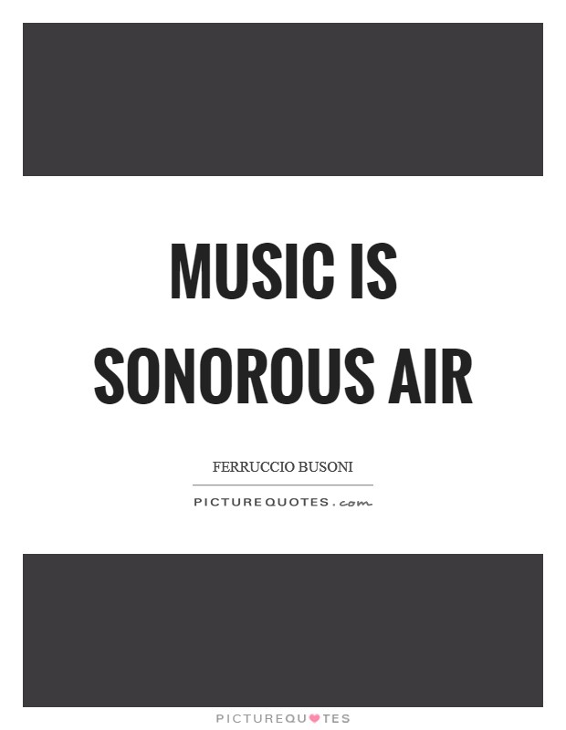 Music is sonorous air Picture Quote #1
