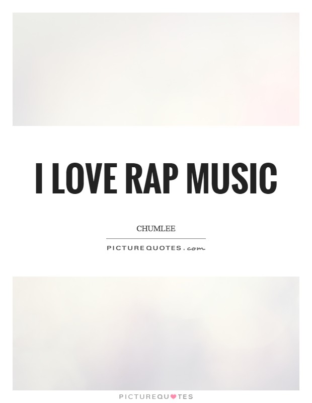 I love rap music Picture Quote #1