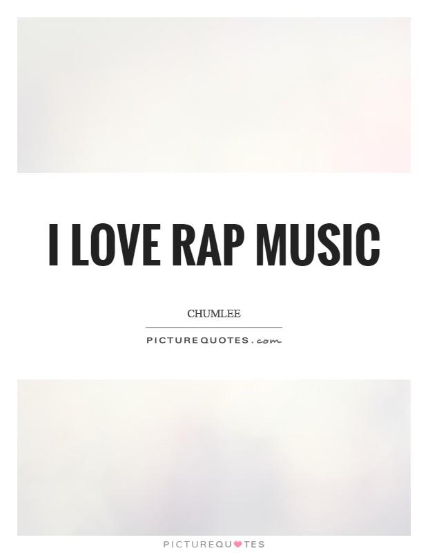 I love rap music Picture Quote #1