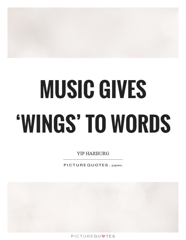 Music gives 'wings' to words Picture Quote #1