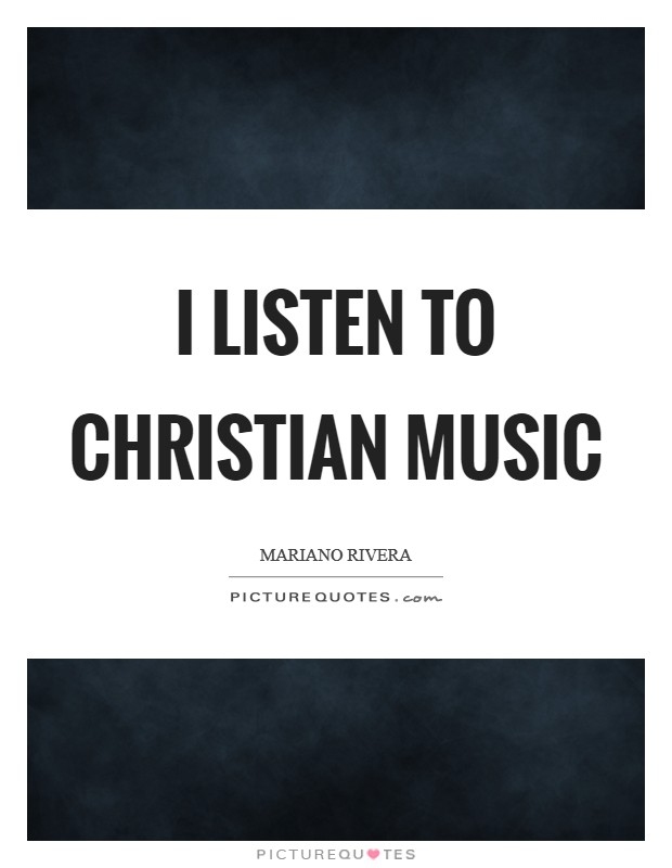 I listen to Christian music Picture Quote #1