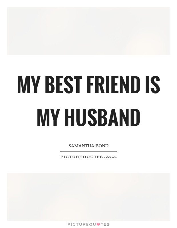 My best friend is my husband Picture Quote #1