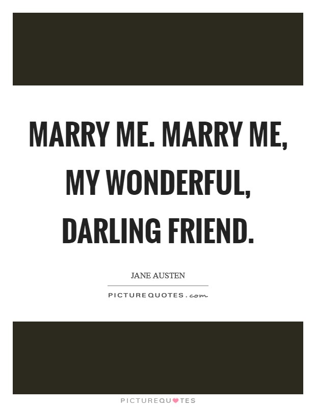 Marry me. Marry me, my wonderful, darling friend Picture Quote #1