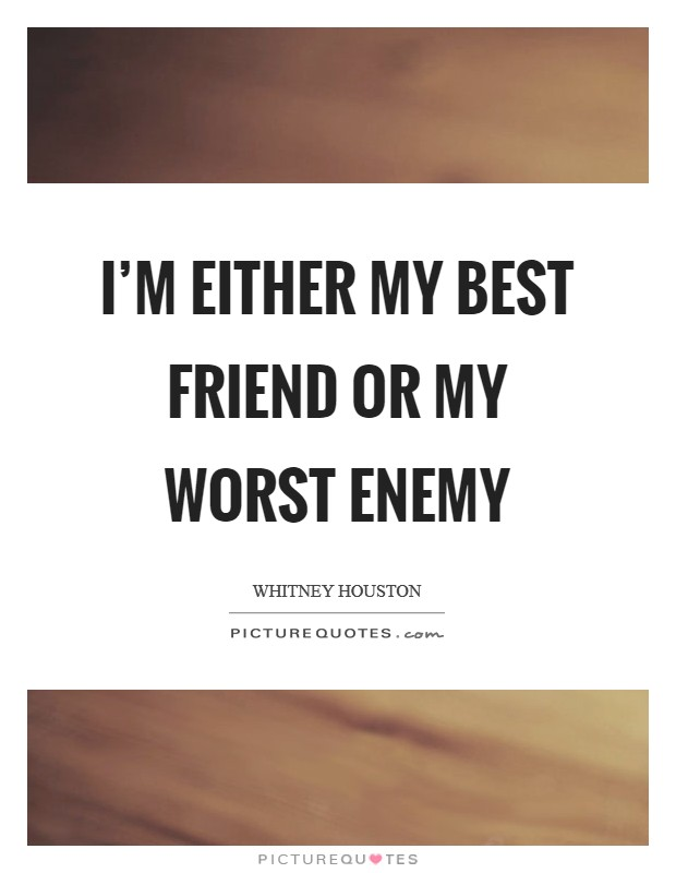 I'm either my best friend or my worst enemy Picture Quote #1