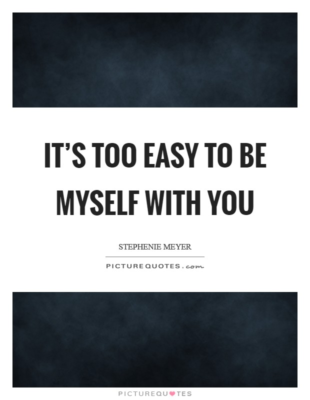 It's too easy to be myself with you Picture Quote #1