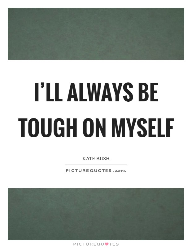 I'll always be tough on myself Picture Quote #1