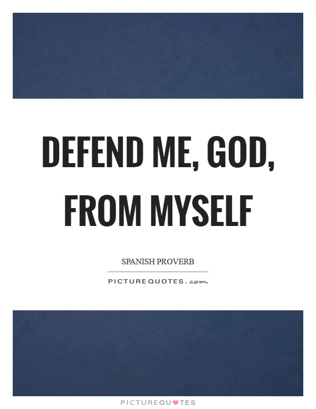 Defend me, God, from myself | Picture Quotes