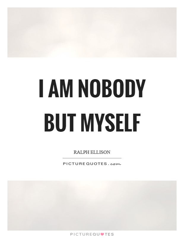 I am nobody but myself Picture Quote #1