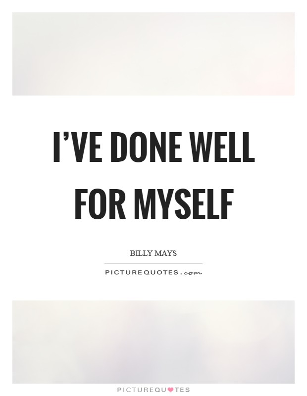 I've done well for myself Picture Quote #1