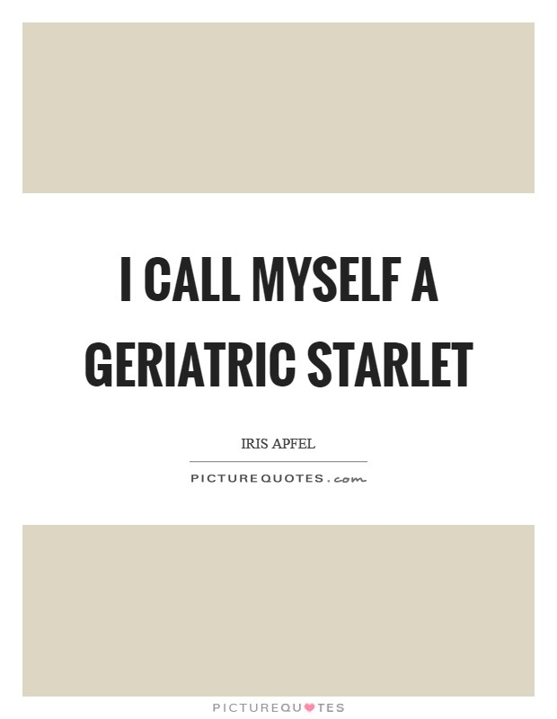 I call myself a geriatric starlet Picture Quote #1