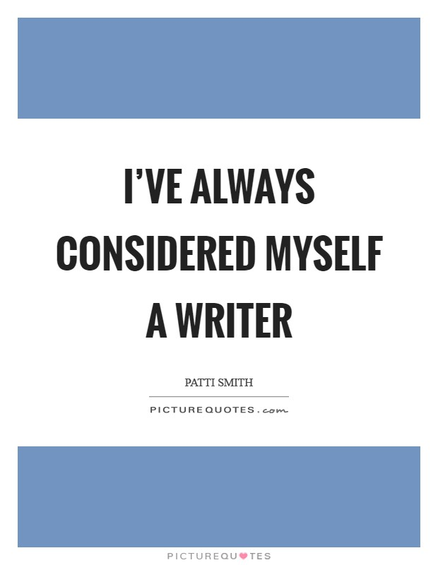 I've always considered myself a writer Picture Quote #1
