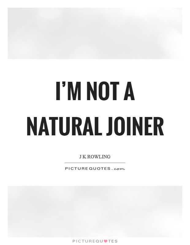 I'm not a natural joiner Picture Quote #1