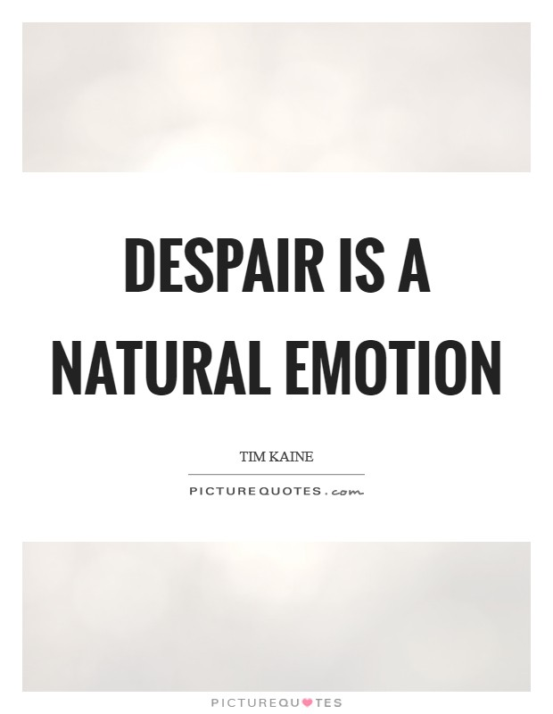 Despair is a natural emotion Picture Quote #1