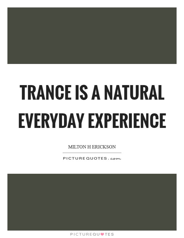 Trance is a natural everyday experience Picture Quote #1