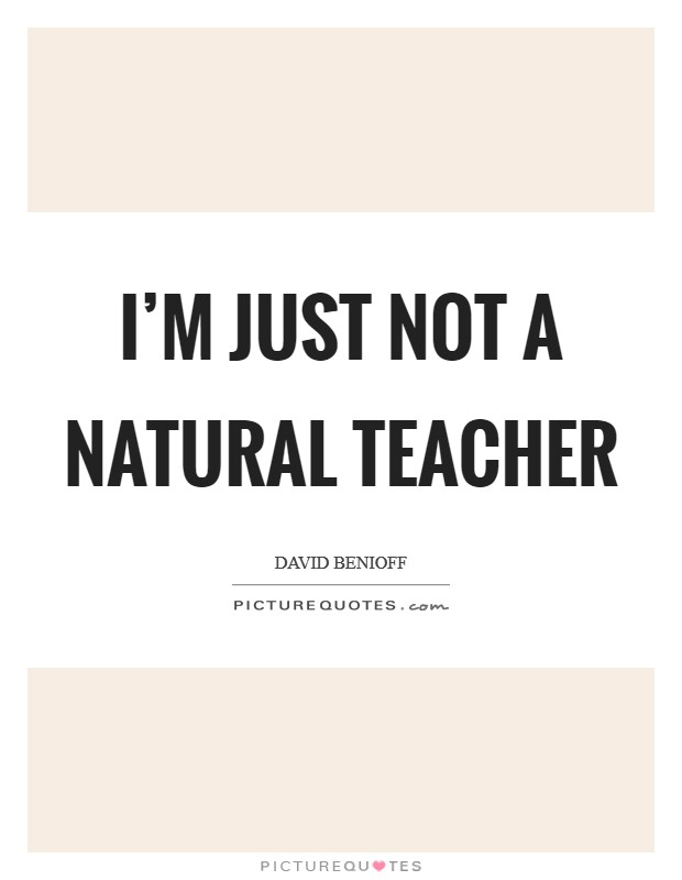 I'm just not a natural teacher Picture Quote #1