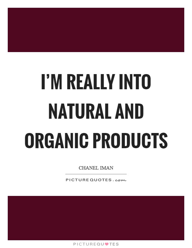 I'm really into natural and organic products Picture Quote #1