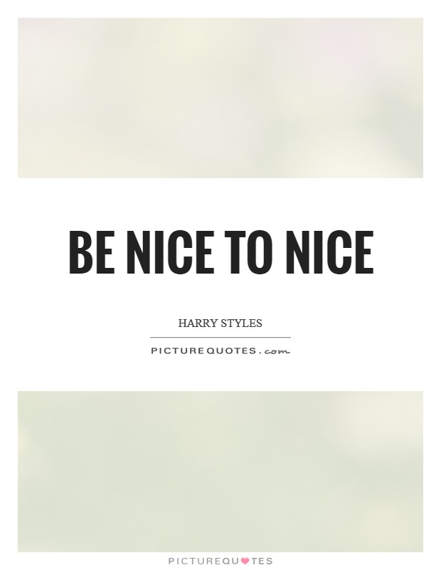 Be nice to nice Picture Quote #1