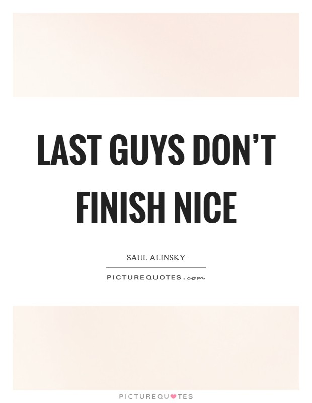 Last guys don't finish nice Picture Quote #1