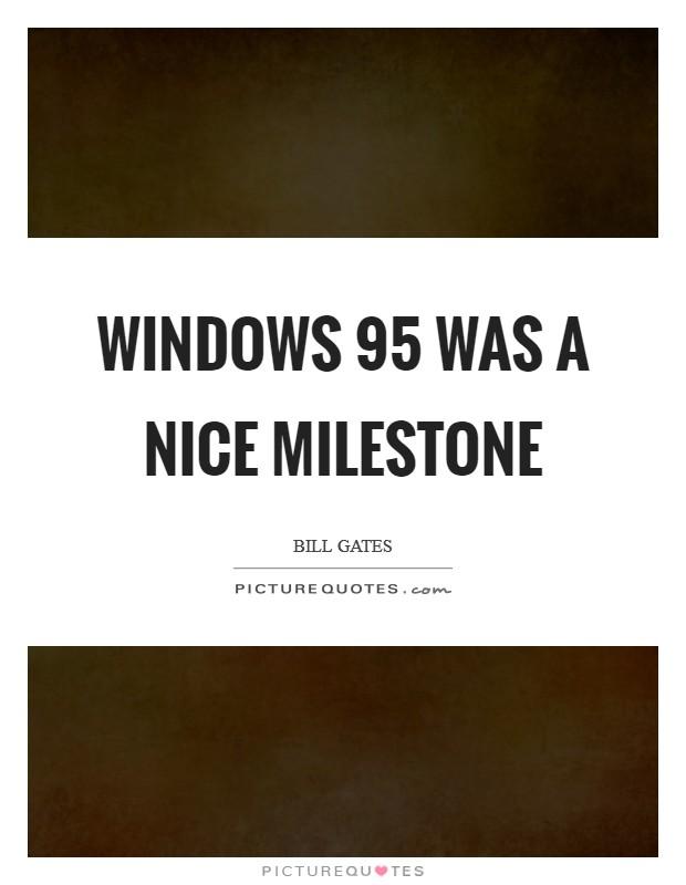 Windows 95 was a nice milestone Picture Quote #1
