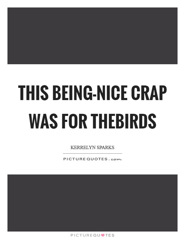 This being-nice crap was for thebirds Picture Quote #1