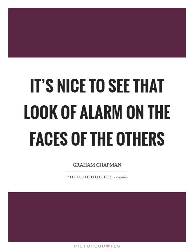 It's nice to see that look of alarm on the faces of the others Picture Quote #1