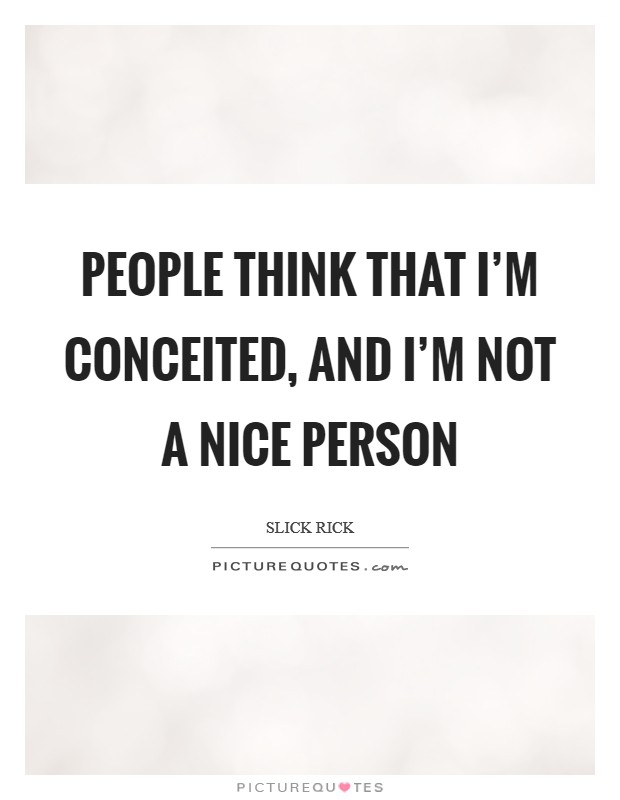 People think that I'm conceited, and I'm not a nice person Picture Quote #1