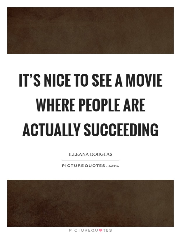 It's nice to see a movie where people are actually succeeding Picture Quote #1