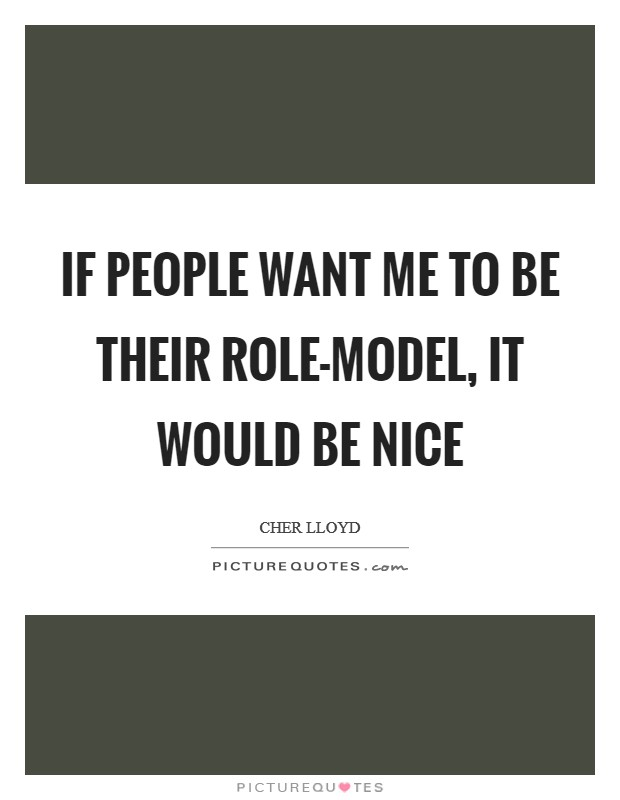 If people want me to be their role-model, it would be nice Picture Quote #1