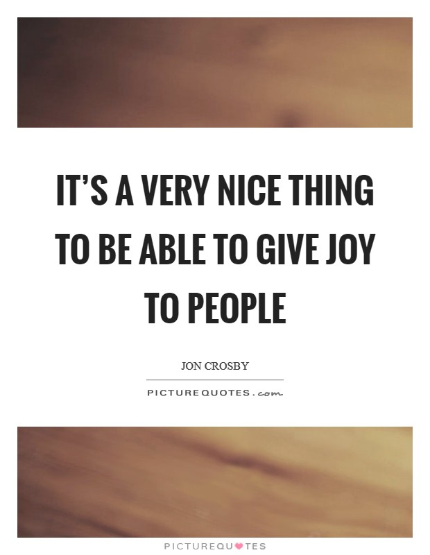 It's a very nice thing to be able to give joy to people Picture Quote #1