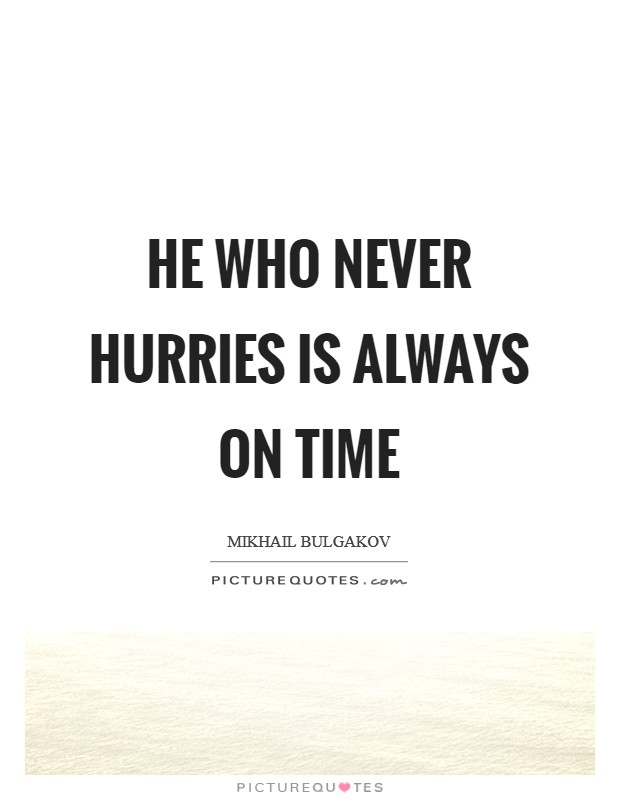 He who never hurries is always on time Picture Quote #1