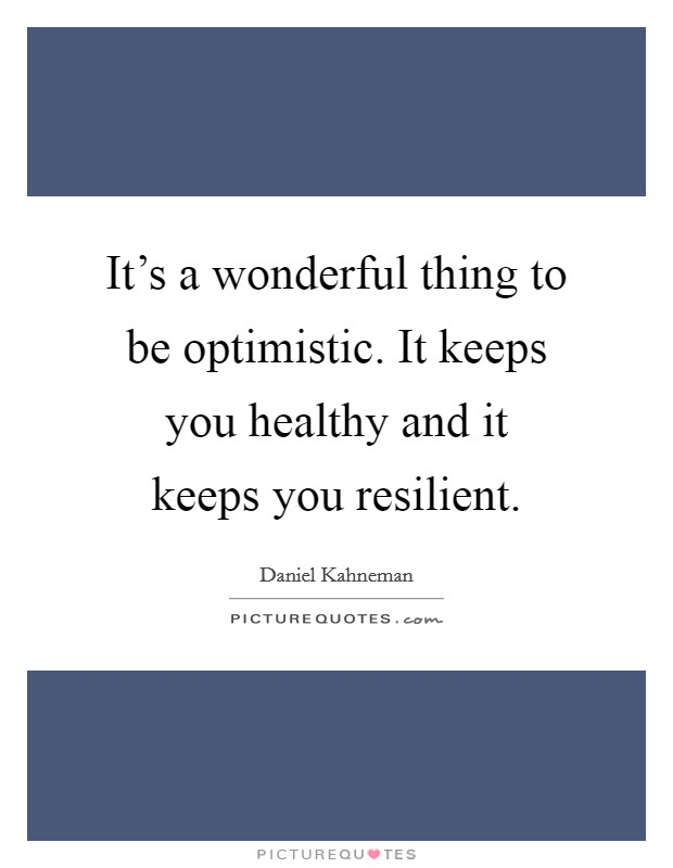 It's a wonderful thing to be optimistic. It keeps you healthy and it keeps you resilient Picture Quote #1