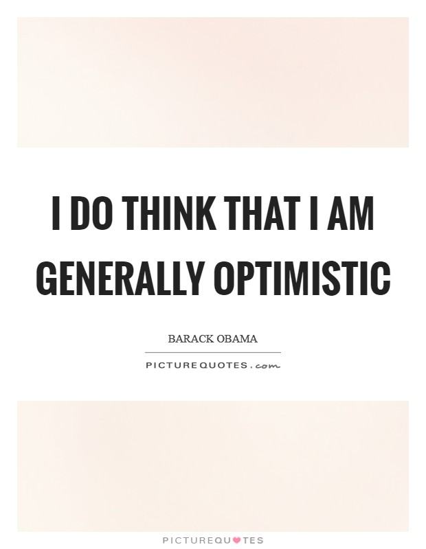 I do think that I am generally optimistic Picture Quote #1