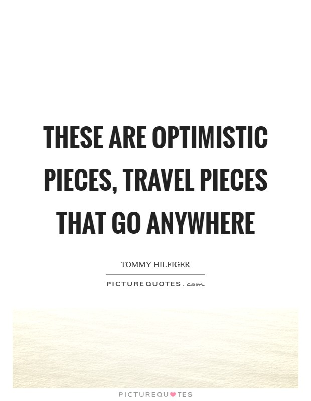 These are optimistic pieces, travel pieces that go anywhere Picture Quote #1