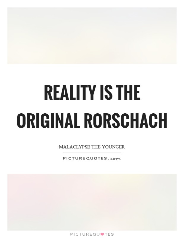 Reality is the original Rorschach Picture Quote #1
