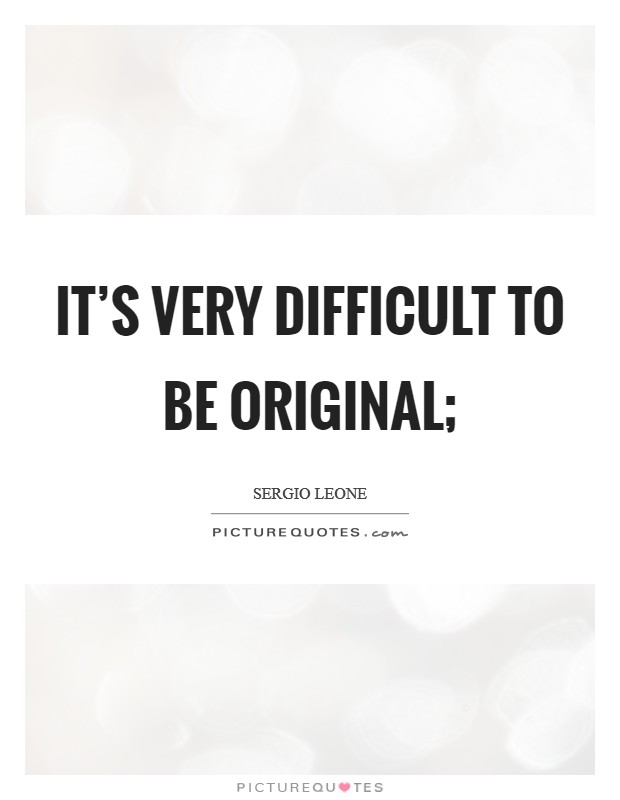 It's very difficult to be original; Picture Quote #1