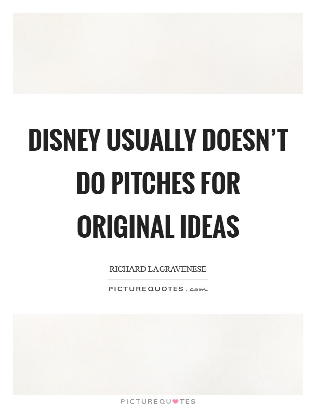 Disney usually doesn't do pitches for original ideas Picture Quote #1