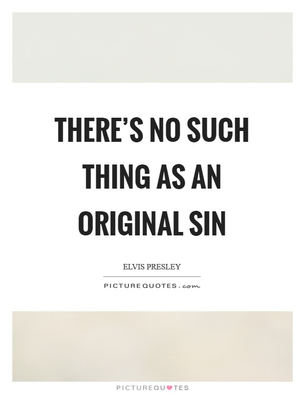 There's no such thing as an original sin Picture Quote #1