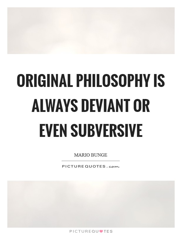 Original philosophy is always deviant or even subversive Picture Quote #1
