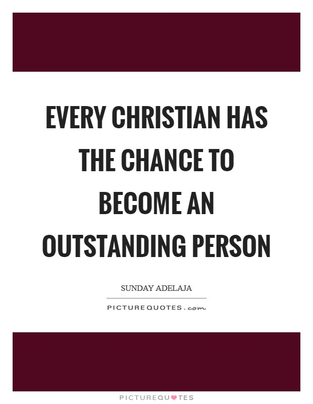 Every Christian has the chance to become an outstanding person Picture Quote #1