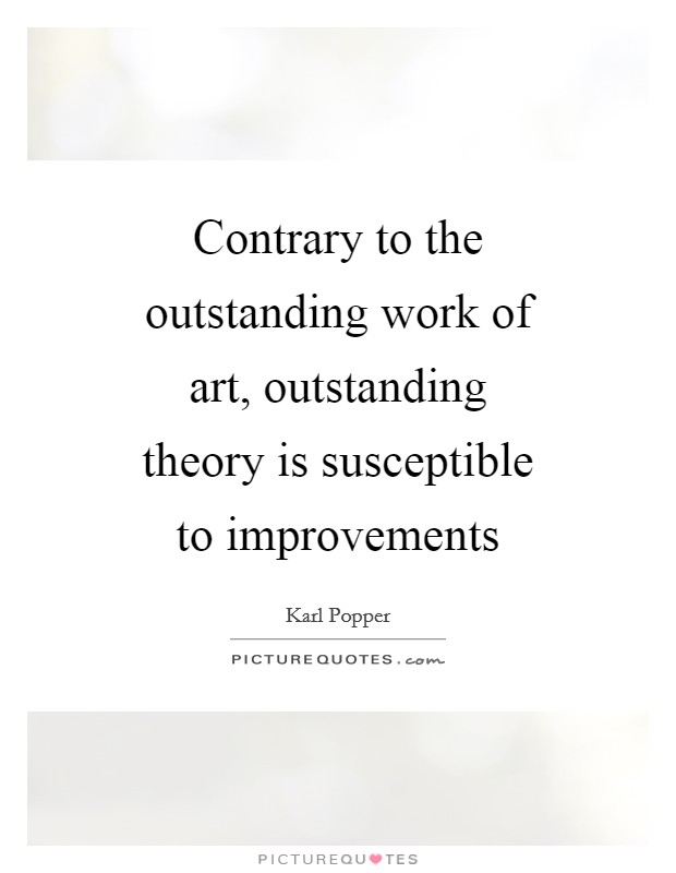 Contrary to the outstanding work of art, outstanding theory is susceptible to improvements Picture Quote #1